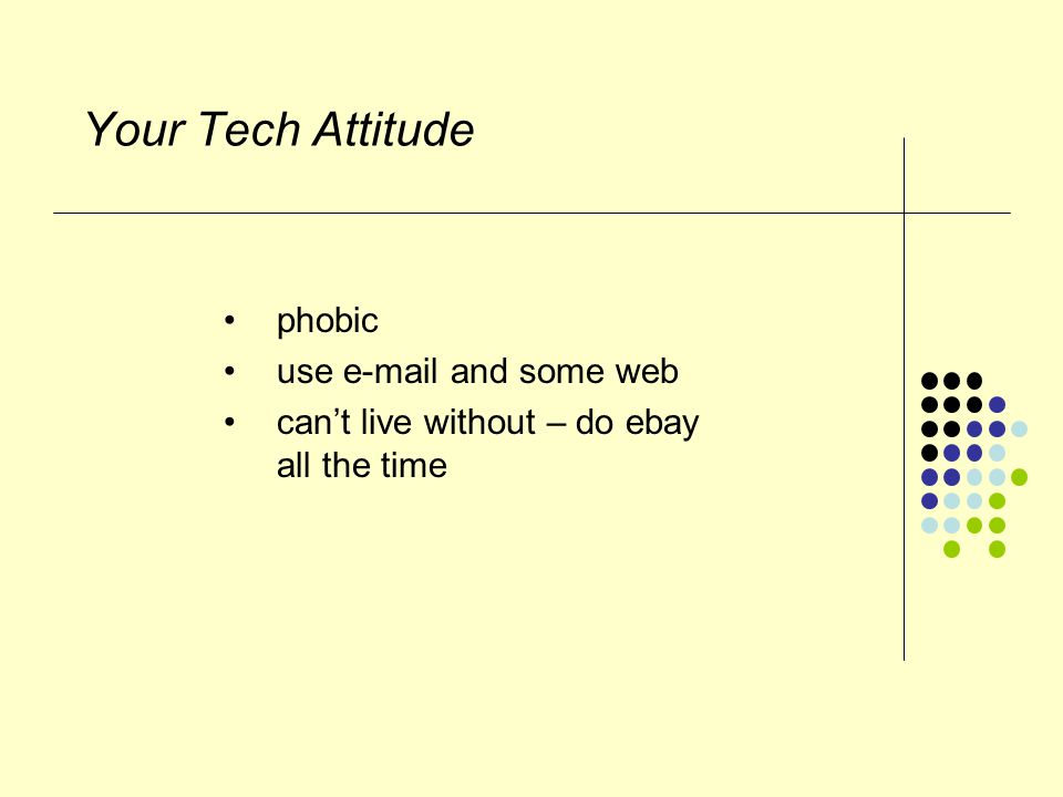 Your Tech Attitude phobic use e-mail and some web can't live without – do ebay all the time