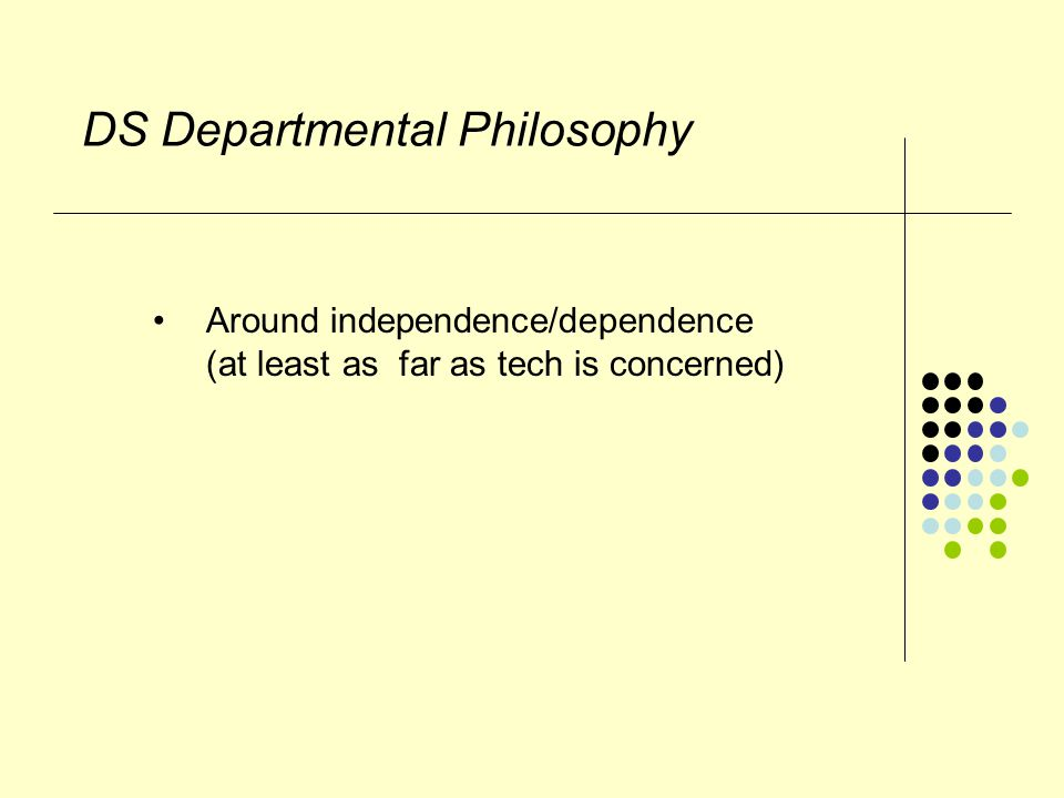 DS Departmental Philosophy Around independence/dependence (at least as far as tech is concerned)