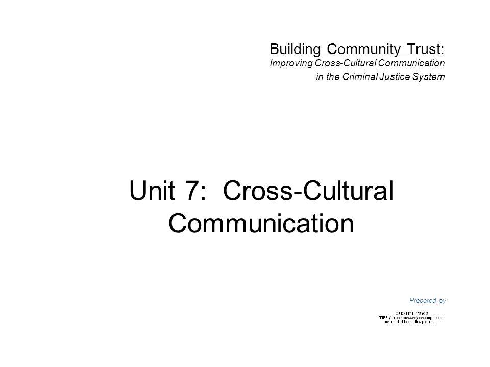 Unit 7: Cross-Cultural Communication Prepared by Building Community Trust: Improving Cross-Cultural Communication in the Criminal Justice System