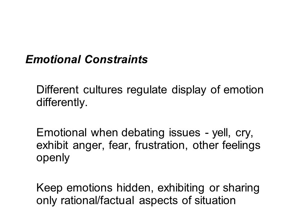 Emotional Constraints Different cultures regulate display of emotion differently.