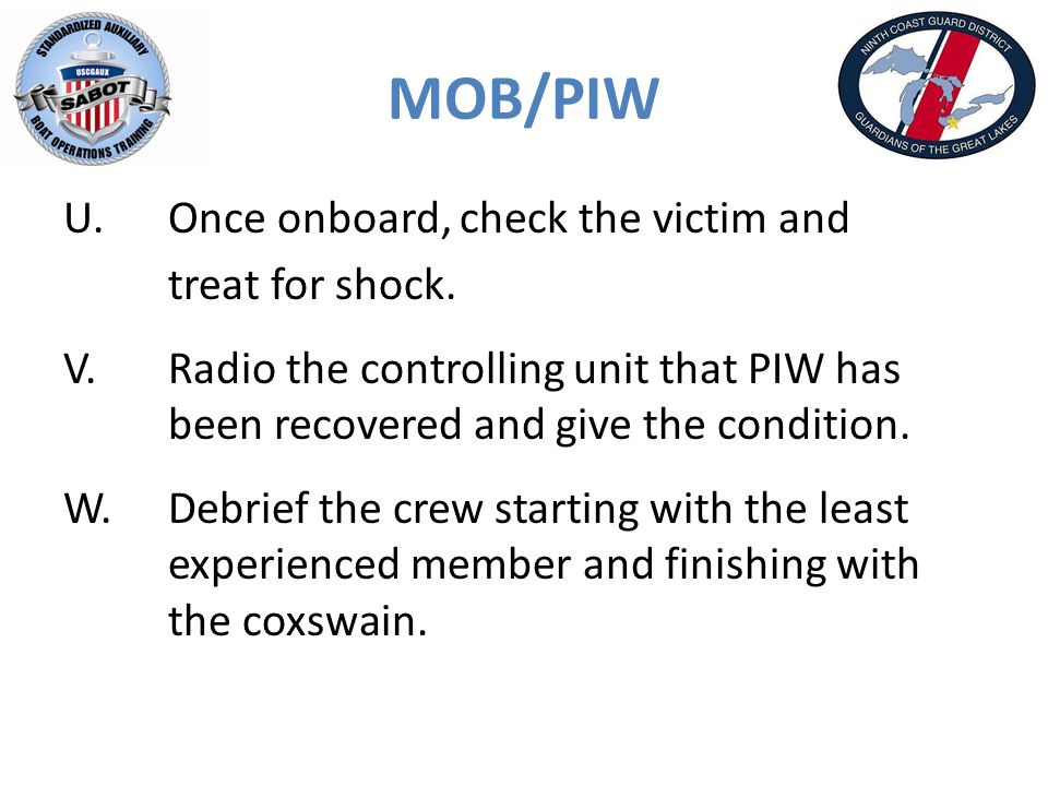 MOB/PIW U. Once onboard, check the victim and treat for shock.