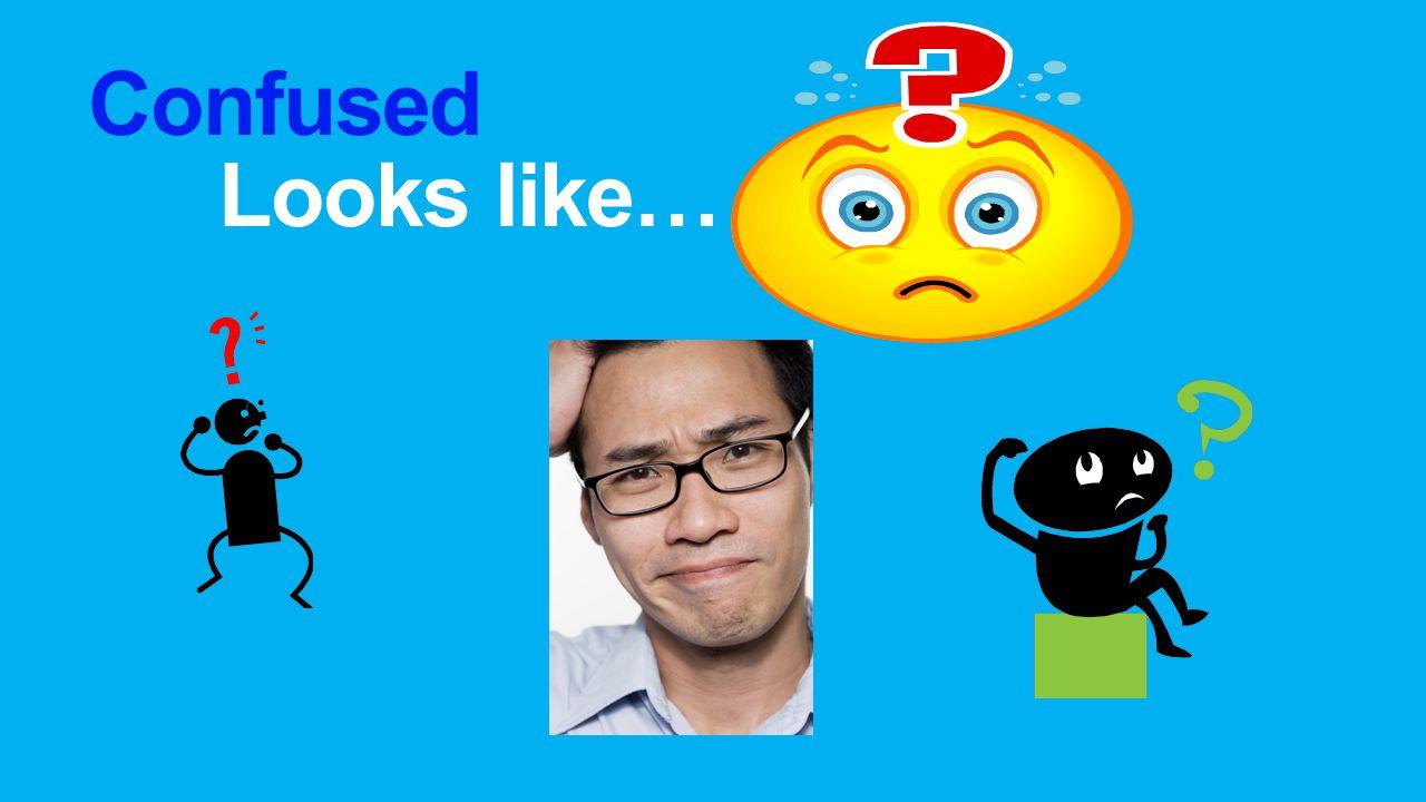 Confused Looks like…