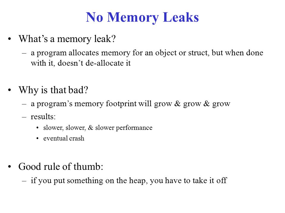 No Memory Leaks What's a memory leak.