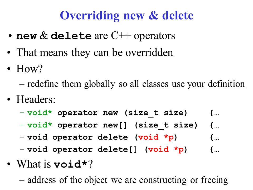 Overriding new & delete new & delete are C++ operators That means they can be overridden How.