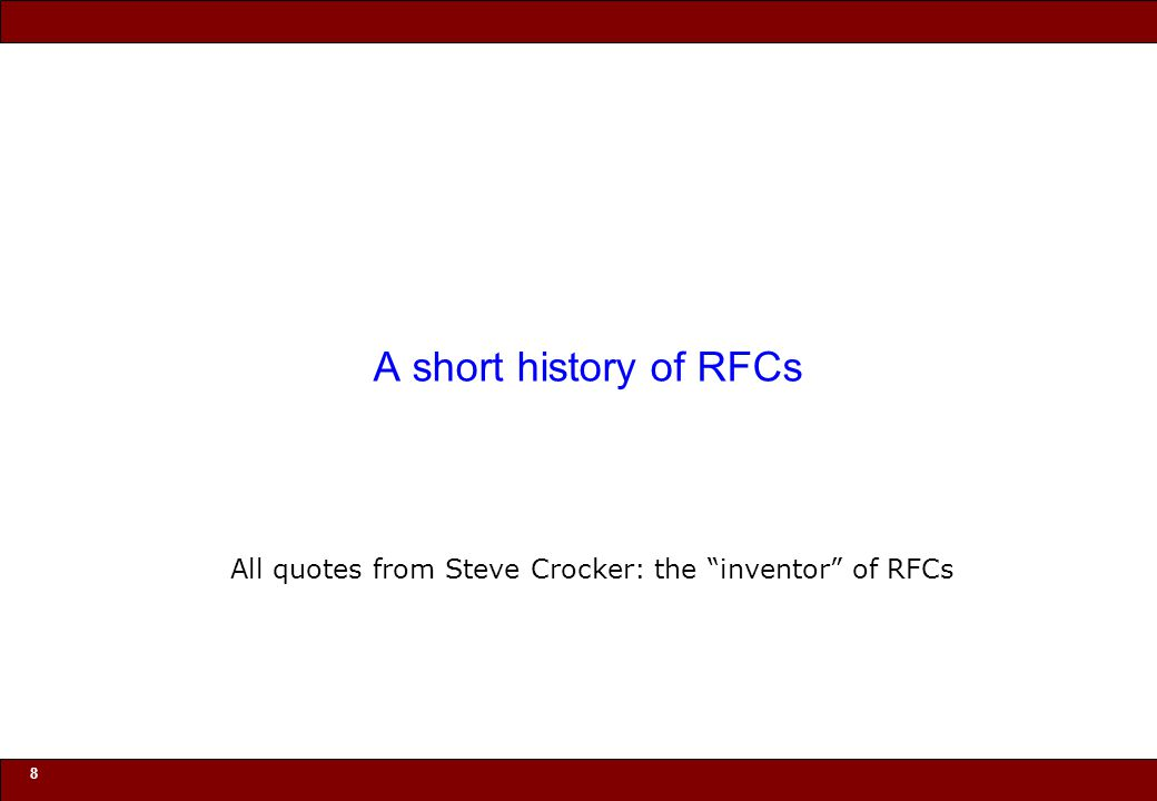 © 2010 Noah Mendelsohn 8 A short history of RFCs All quotes from Steve Crocker: the inventor of RFCs