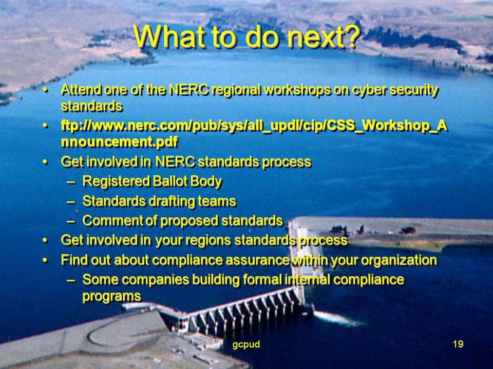 gcpud19 What to do next? Attend one of the NERC regional workshops on cyber security standardsAttend one of the NERC regional workshops on cyber secur