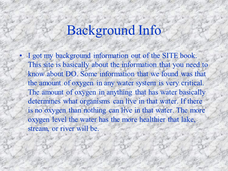 Background Info I got my background information out of the SITE book. This site is basically about the information that you need to know about DO. Som