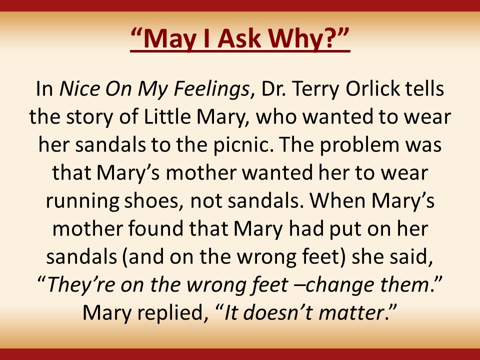 """May I Ask Why?"" In Nice On My Feelings, Dr. Terry Orlick tells the story of Little Mary, who wanted to wear her sandals to the picnic. The problem wa"