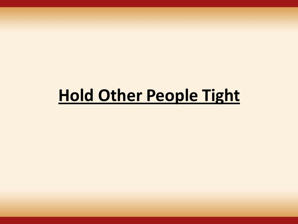 Hold Other People Tight