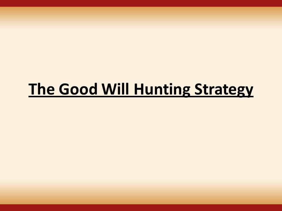 The Good Will Hunting Strategy