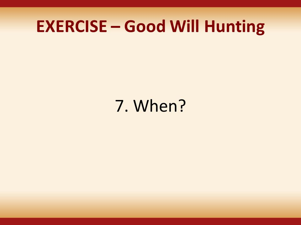 EXERCISE – Good Will Hunting 7. When?