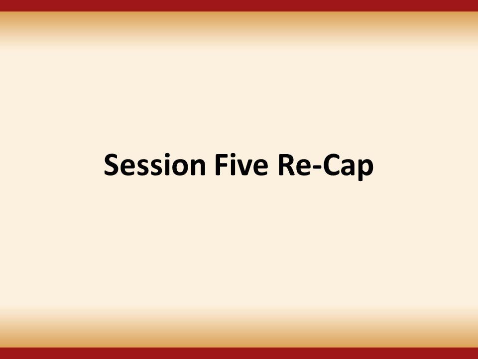 Session Five Re-Cap