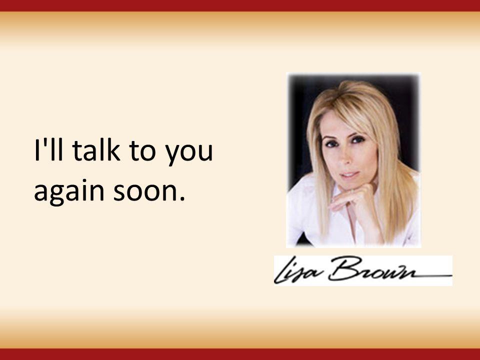 I ll talk to you again soon.