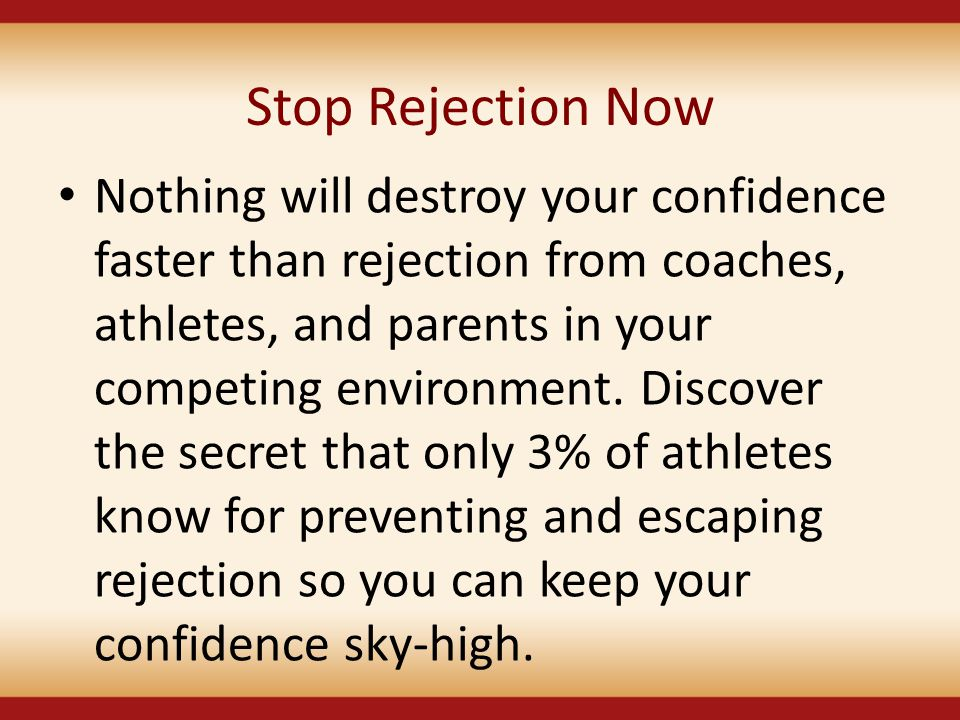 Stop Rejection Now Nothing will destroy your confidence faster than rejection from coaches, athletes, and parents in your competing environment. Disco