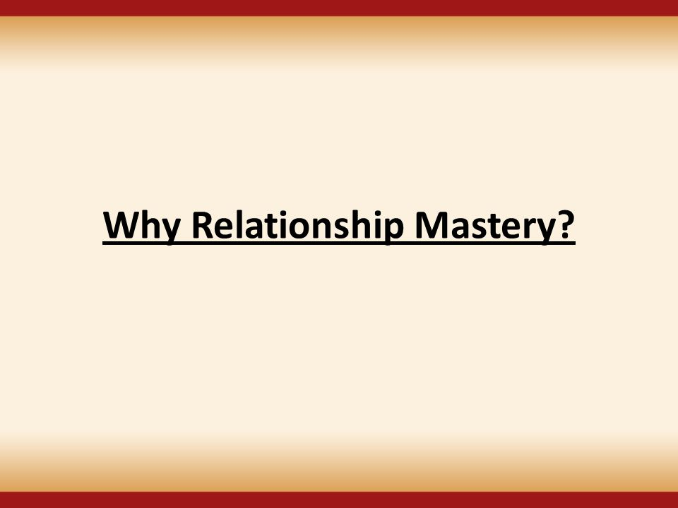 Why Relationship Mastery?