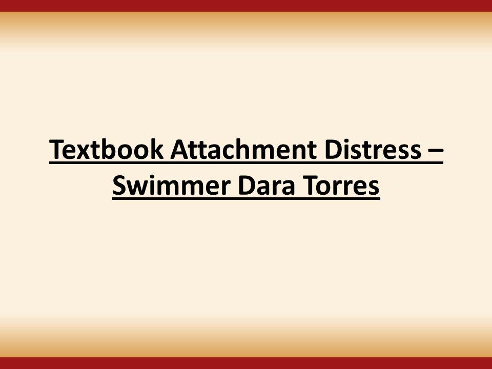 Textbook Attachment Distress – Swimmer Dara Torres