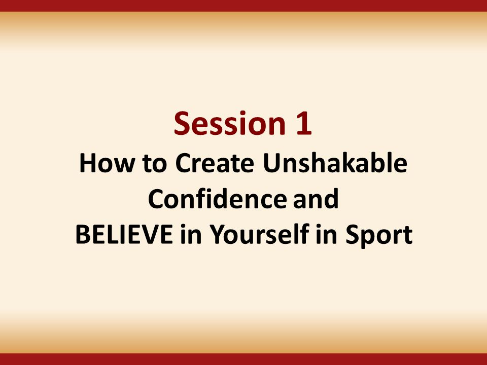 Session 1 How to Create Unshakable Confidence and BELIEVE in Yourself in Sport