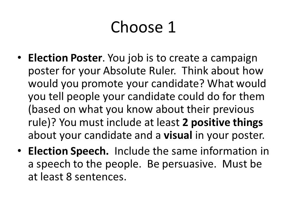 Choose 1 Election Poster. You job is to create a campaign poster for your Absolute Ruler. Think about how would you promote your candidate? What would