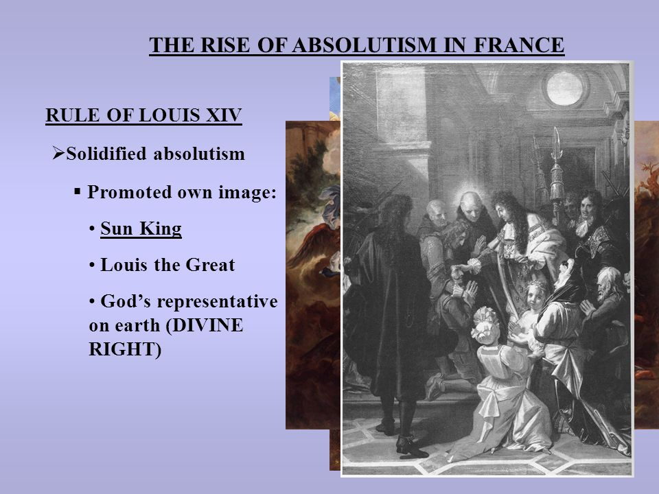 THE RISE OF ABSOLUTISM IN FRANCE RULE OF LOUIS XIV  Solidified absolutism  Promoted own image: Sun King Louis the Great God's representative on eart