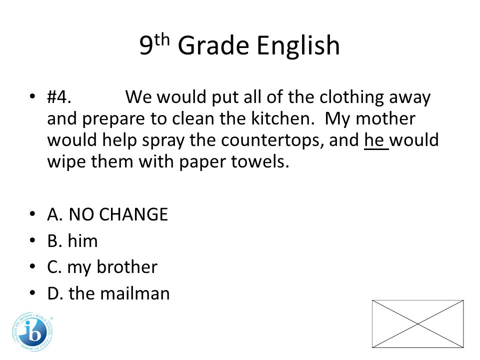 9 th Grade English #4.We would put all of the clothing away and prepare to clean the kitchen.