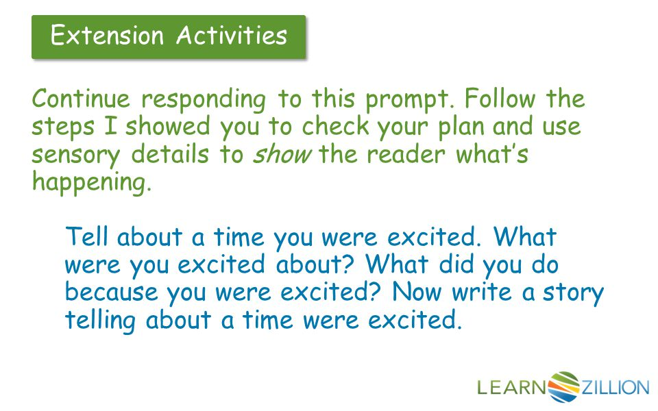 Extension Activities Continue responding to this prompt. Follow the steps I showed you to check your plan and use sensory details to show the reader w