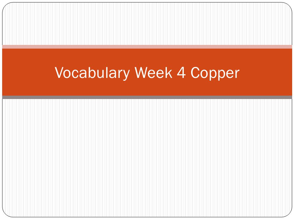 Vocabulary Week 4 Copper