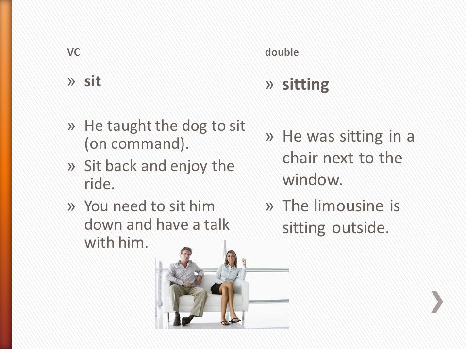 VCdouble » sit » He taught the dog to sit (on command).