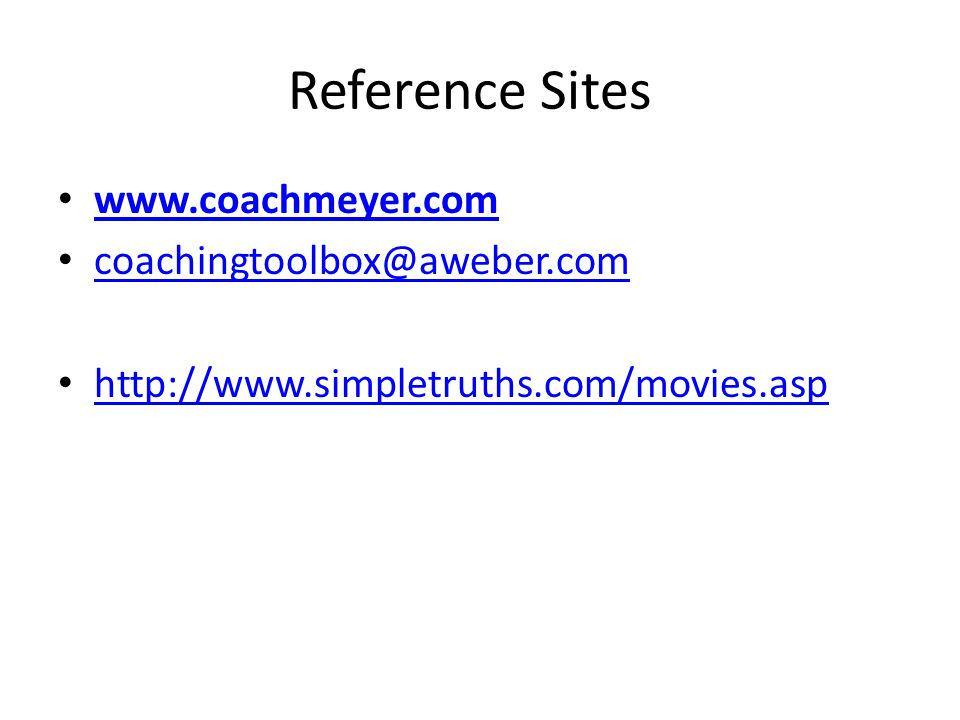 Reference Sites www.coachmeyer.com coachingtoolbox@aweber.com http://www.simpletruths.com/movies.asp