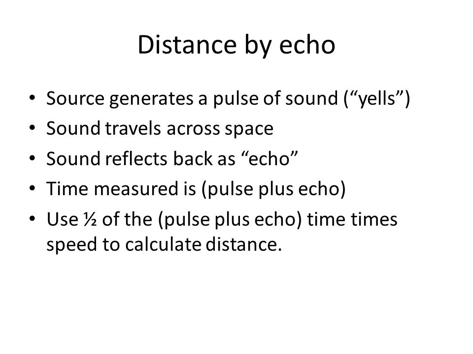 Example If you make a pulse of sound ( yell ), and it reflects back as an echo with a total time of 2 seconds.