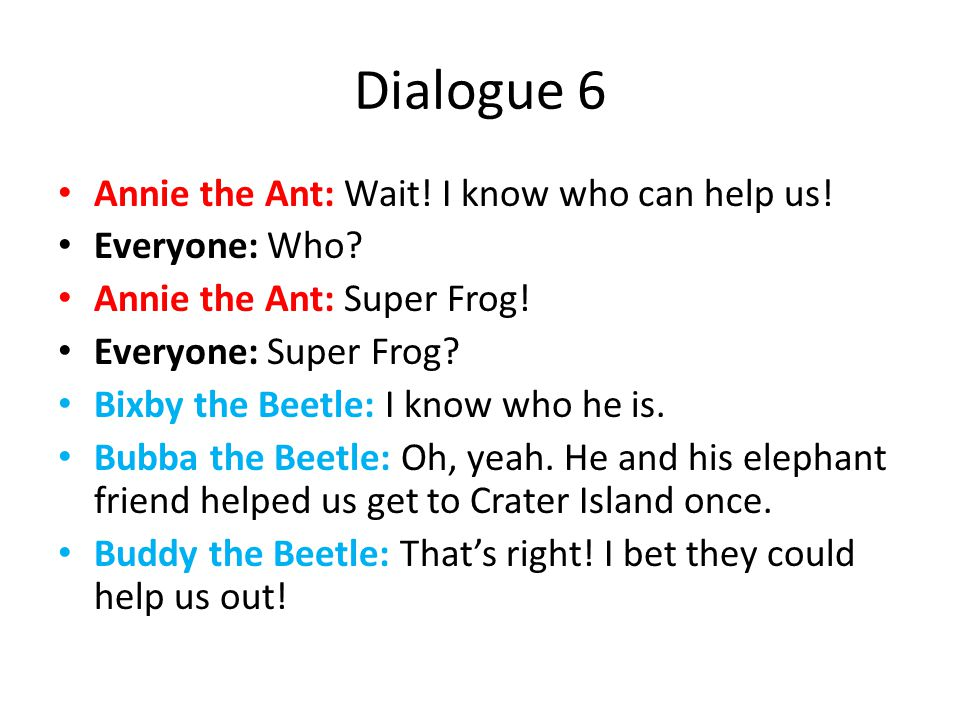 Dialogue 6 Annie the Ant: Wait. I know who can help us.