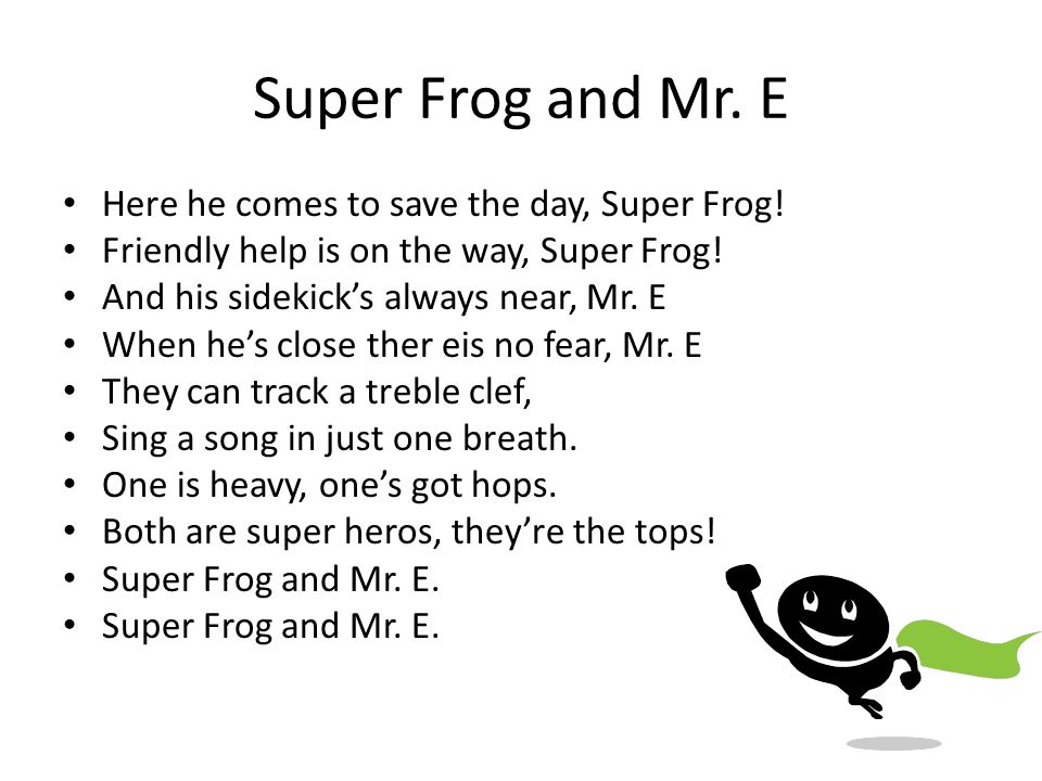 Super Frog and Mr. E Here he comes to save the day, Super Frog.