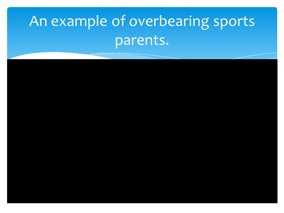 An example of overbearing sports parents.