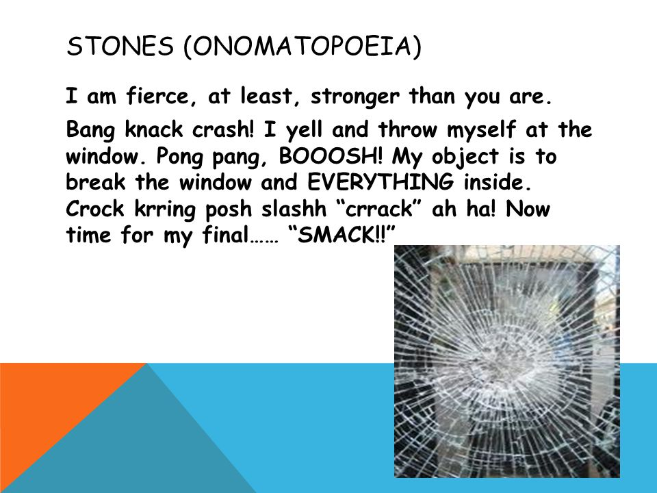 STONES (ONOMATOPOEIA) I am fierce, at least, stronger than you are.