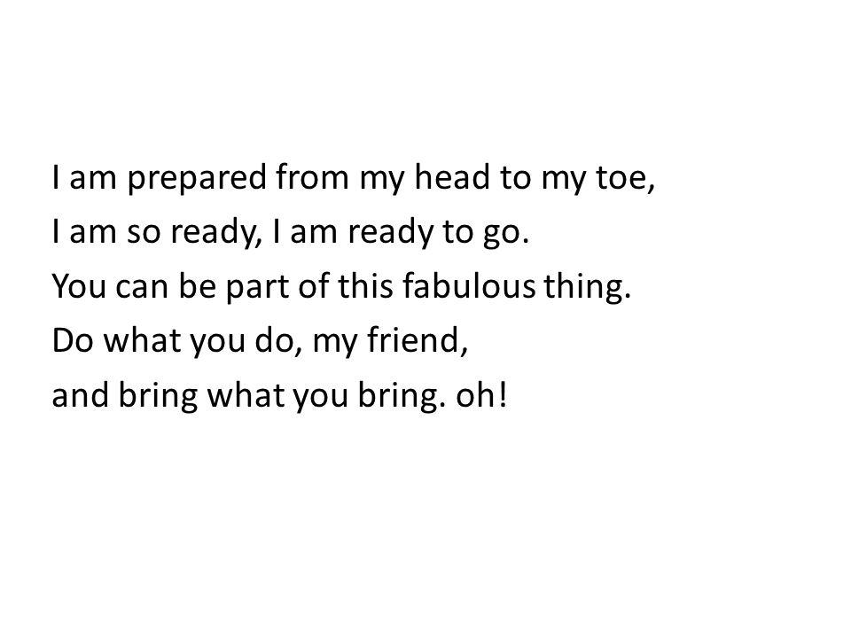 I am prepared from my head to my toe, I am so ready, I am ready to go.