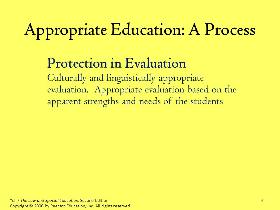 4 Appropriate Education: A Process Yell / The Law and Special Education, Second Edition Copyright © 2006 by Pearson Education, Inc.