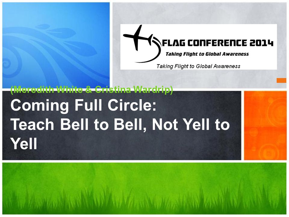 (Meredith White & Cristina Wardrip) Coming Full Circle: Teach Bell to Bell, Not Yell to Yell