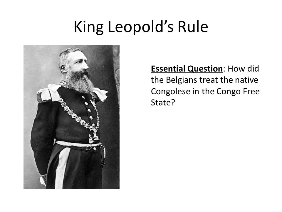 King Leopold's Rule Essential Question: How did the Belgians treat the native Congolese in the Congo Free State