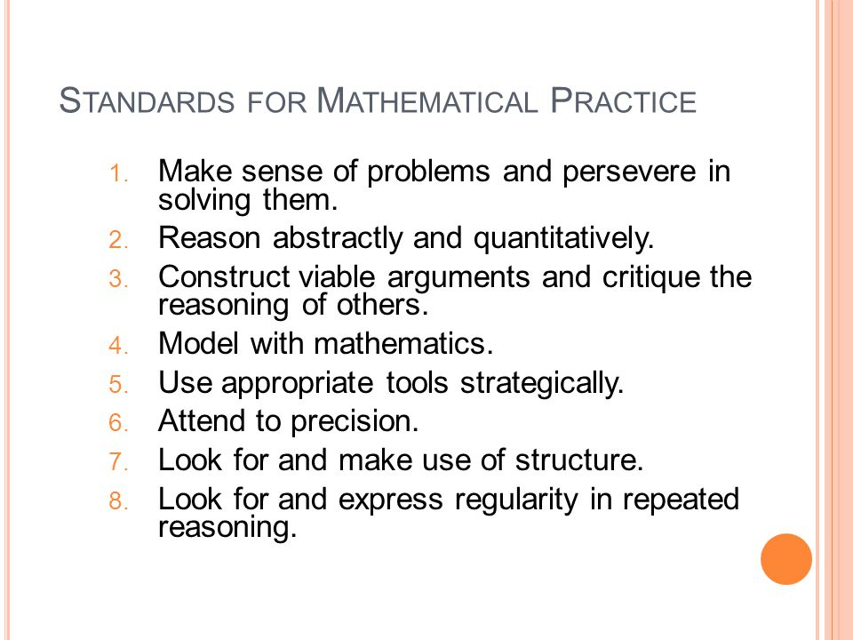 S TANDARDS FOR M ATHEMATICAL P RACTICE Describe varieties of expertise that mathematics teachers at all levels should seek to develop in their students.
