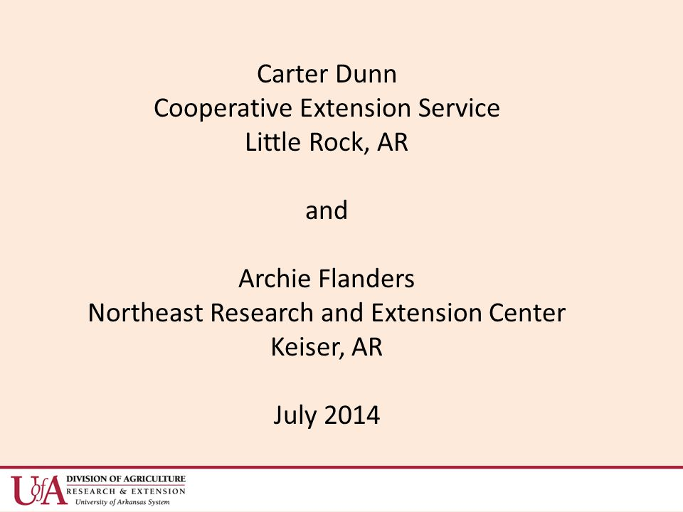 Carter Dunn Cooperative Extension Service Little Rock, AR and Archie Flanders Northeast Research and Extension Center Keiser, AR July 2014