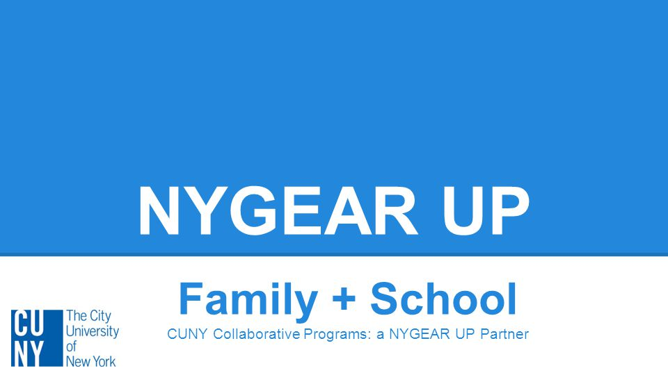NYGEAR UP Family + School CUNY Collaborative Programs: a NYGEAR UP Partner