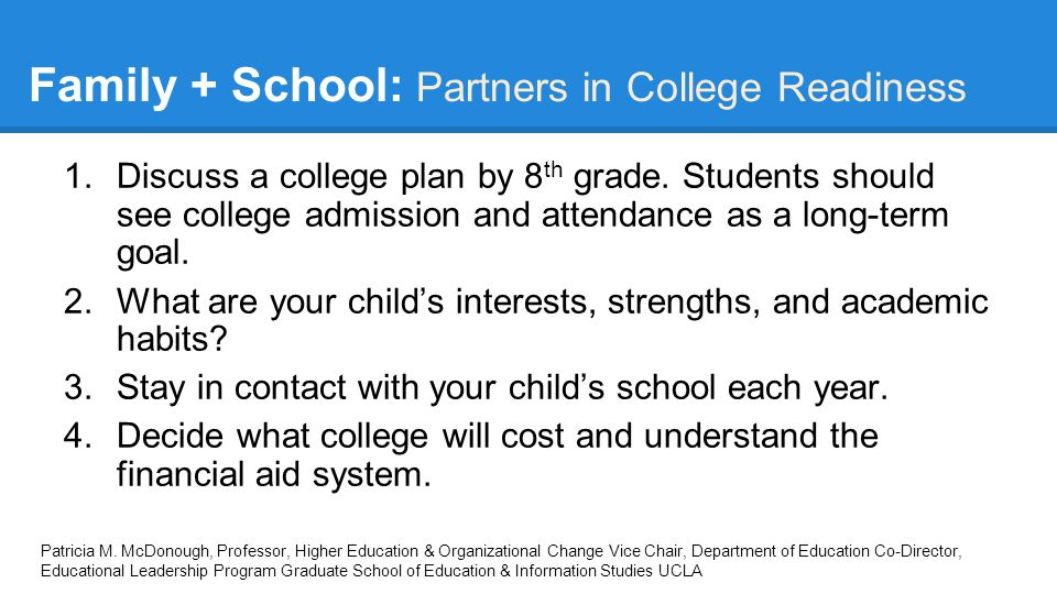 Family + School: Partners in College Readiness 1.Discuss a college plan by 8 th grade.