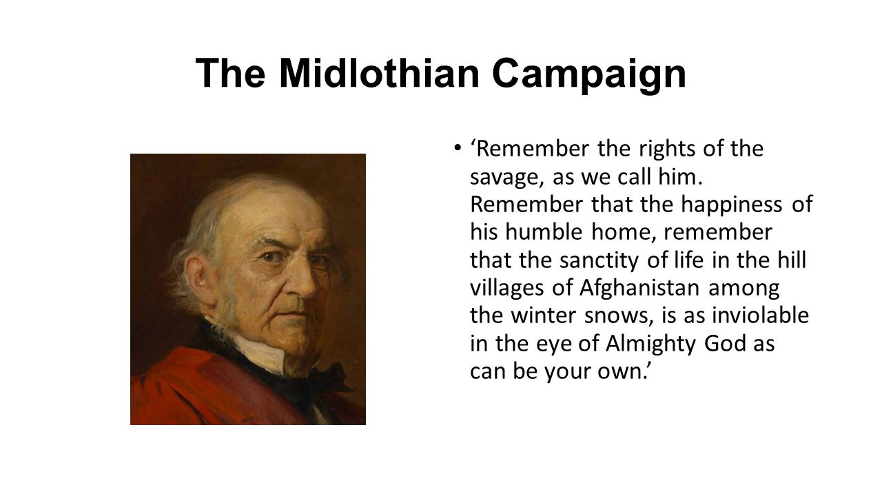 The Midlothian Campaign 'Remember the rights of the savage, as we call him.