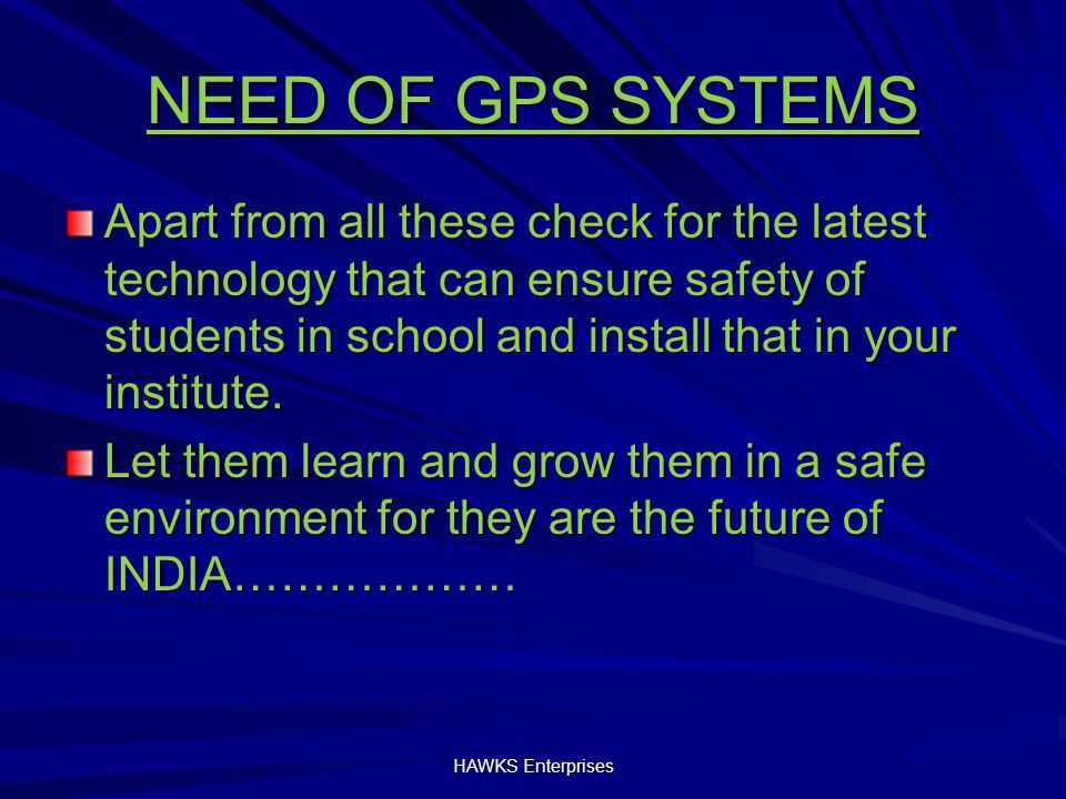 NEED OF GPS SYSTEMS Apart from all these check for the latest technology that can ensure safety of students in school and install that in your institute.