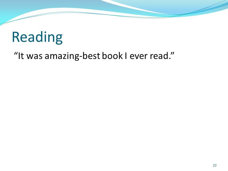 """Reading """"It was amazing-best book I ever read."""" 20"""