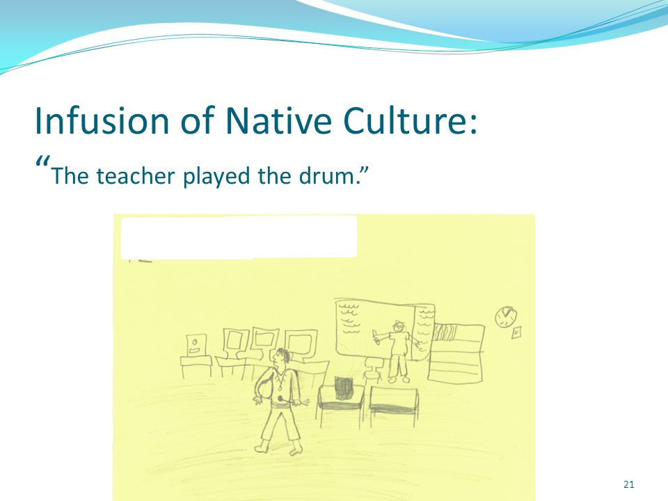 """Infusion of Native Culture: """" The teacher played the drum."""" 21"""