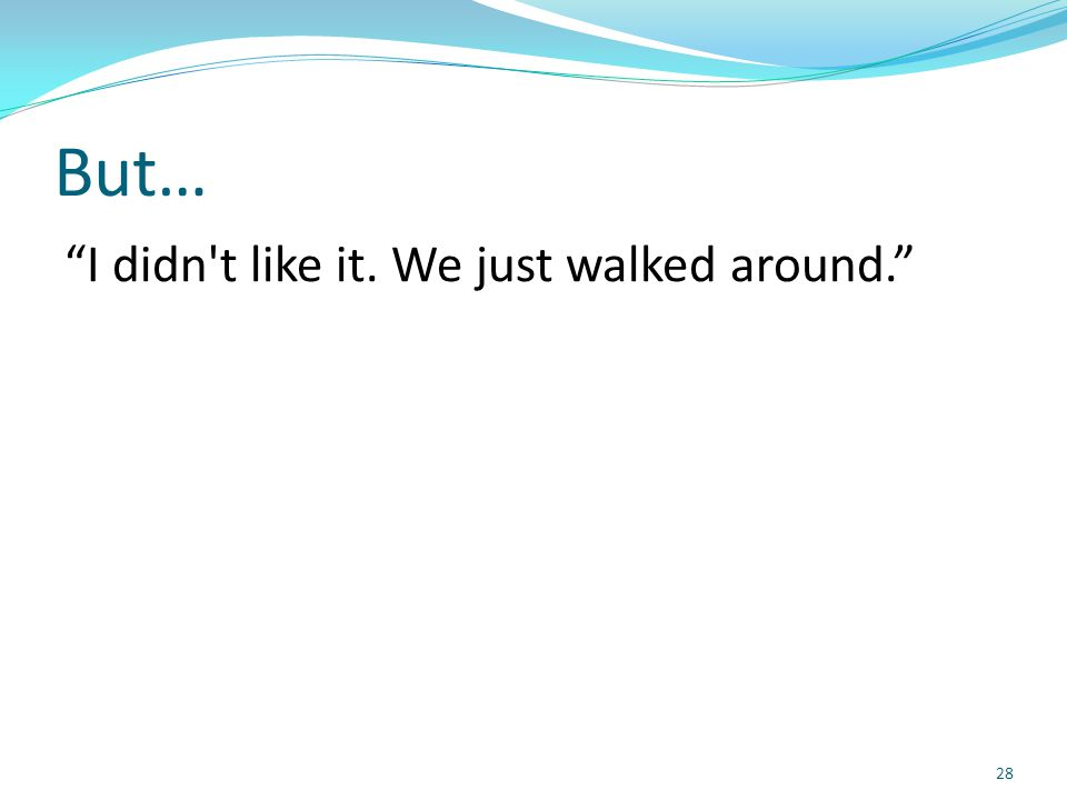 """But… """"I didn't like it. We just walked around."""" 28"""
