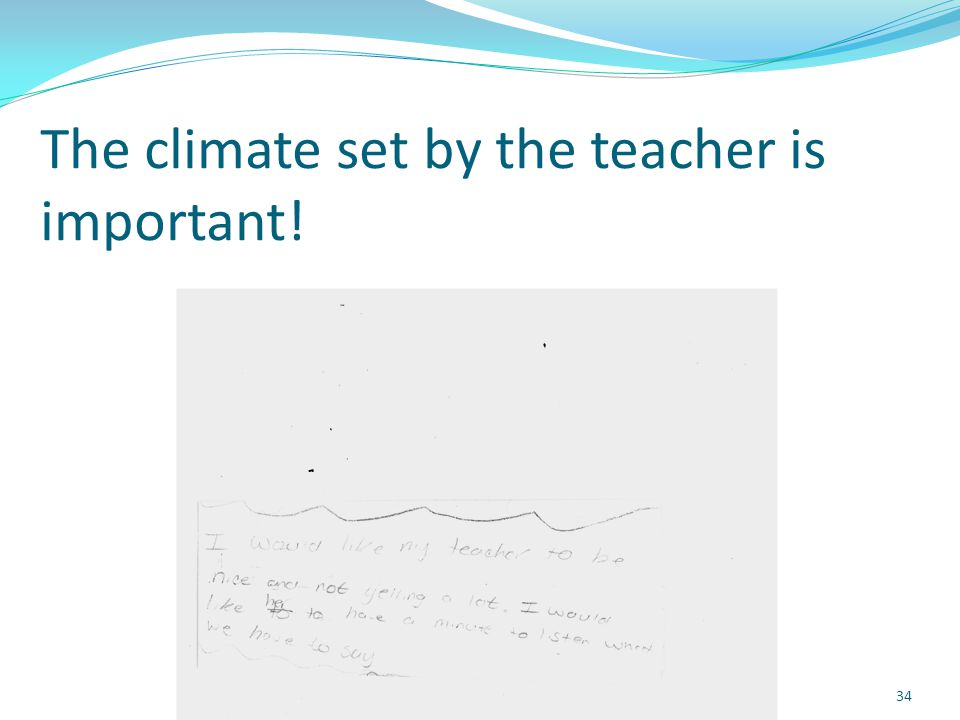 The climate set by the teacher is important! 34