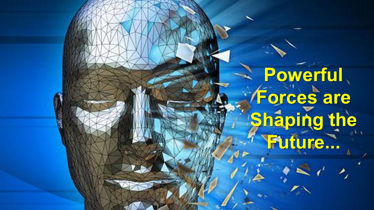 Powerful Forces are Shaping the Future...