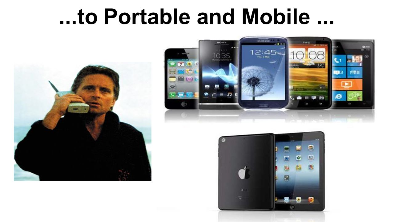 ...to Portable and Mobile...
