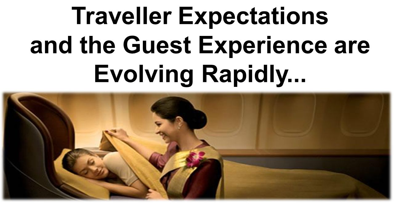 Traveller Expectations and the Guest Experience are Evolving Rapidly...